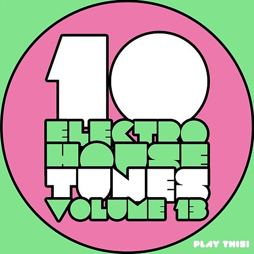 10 Electro House Tunes, Vol. 13 by Various Artists