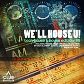 We'll House U! - Tech House & House Edition ,Vol. 9 by Various Artists