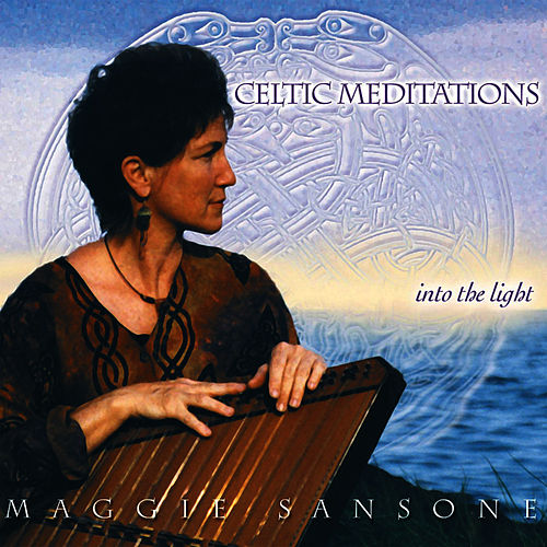 Celtic Meditations: Into The Light by Maggie Sansone