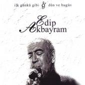 İlk Günkü Gibi & Dün Ve Bugün by Edip Akbayram