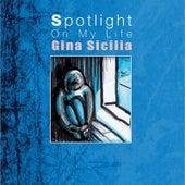 Spotlight On My Life by Gina Sicilia