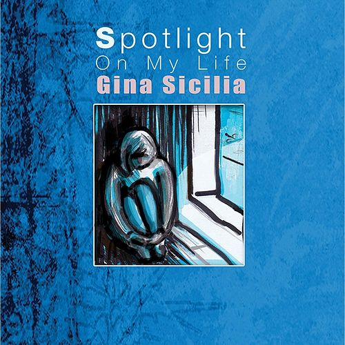 Spotlight On My Life by Gina Sicilia