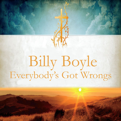 Everybody's Got Wrongs by Billy Boyle
