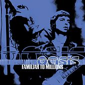 Familiar To Millions von Oasis