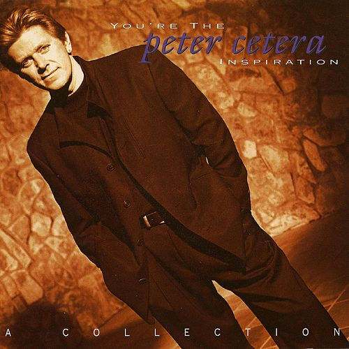 You're the Inspiration: A Collection by Peter Cetera