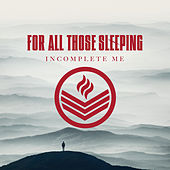 Incomplete Me by For All Those Sleeping