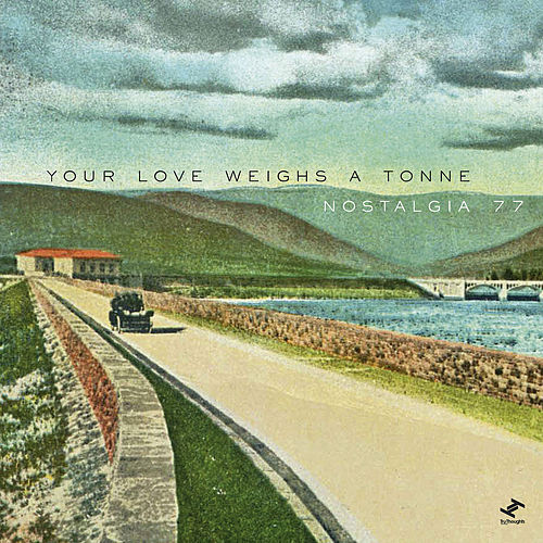 Your Love Weighs A Tonne by Nostalgia 77