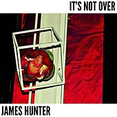 It's Not Over by James Hunter