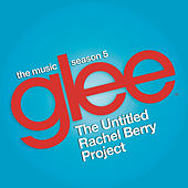 Glee: The Music, The Untitled Rachel Berry Project by Glee Cast