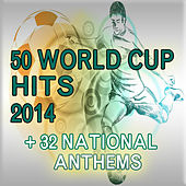 50 World Cup Hits 2014 + 32 National Anthems by Various Artists