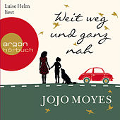 Weit weg und ganz nah by Jojo Moyes