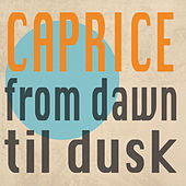 From Dawn Til Dusk by Caprice