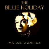 I'm A Fool To Want You by Billie Holiday