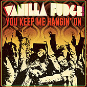 You Keep Me Hangin' On (Single) by Vanilla Fudge