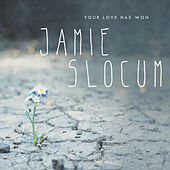 Your Love Has Won by Jamie Slocum