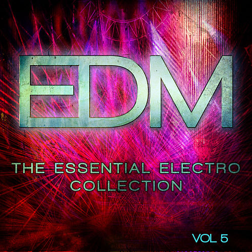 EDM - The Essential Electro Collection, Vol. 5 by Various Artists