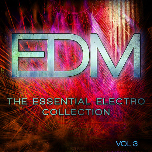 EDM - The Essential Electro Collection, Vol. 3 by Various Artists