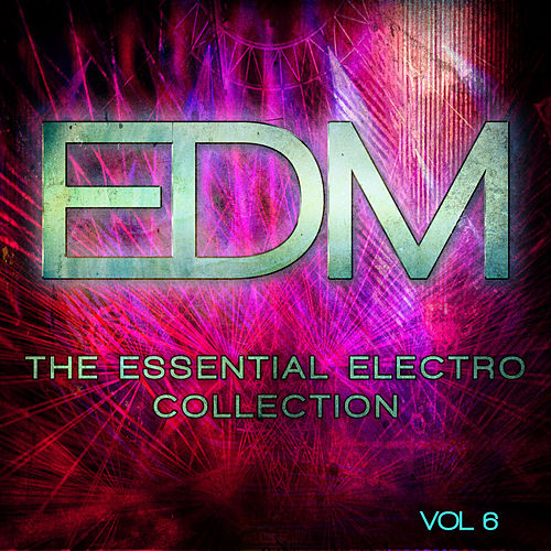 EDM - The Essential Electro Collection, Vol. 6 by Various Artists