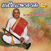 Nadhaswaram - Dr. Sheik Chinna Moulana, Vol. 1 by Kannan