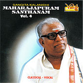 Maharajapuram Santhanam - Classical Vocal, Vol. 4 by Maharajapuram Santhanam