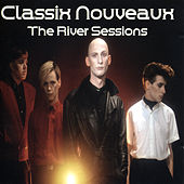 The River Sessions by Classix Nouveaux