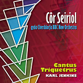 Cantus Triquetrus (Karl Jenkins) by Cor Seiriol