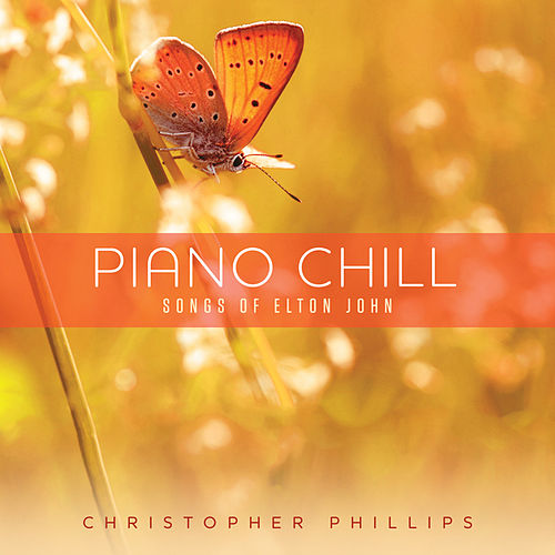 Piano Chill: Songs Of Elton John by Christopher Phillips
