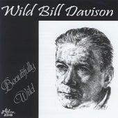 Beautifully Wild by Wild Bill Davison