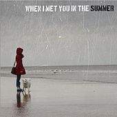When I Met You in the Summer by Jason Goodman