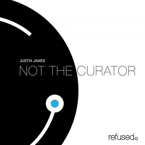 Not The Curator by Justin James