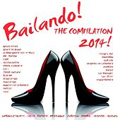 Bailando! The Compilation 2014 - 50 Latin Dance Hits (Urban Latin Hits, Salsa, Bachata, Merengue, Cubaton, Mambo, Tropical, Kuduro) by Various Artists