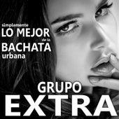 Simplemente Lo Mejor de la Bachata Urbana by Grupo Extra