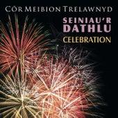 Seiniau'R Dathlu / Celebration by Cor Meibion Trelawnyd Male Voice Choir