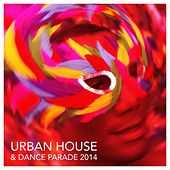 Urban House & Dance Parade 2014 by Various Artists