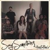 Say Something by Pentatonix