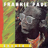 Should I by Frankie Paul