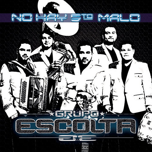 No Hay 5to Malo by Grupo Escolta