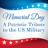 Memorial Day: A Patriotic Tribute to the US Military by Various Artists