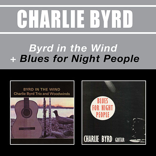 Byrd in the Wind + Blues for Night People by Charlie Byrd