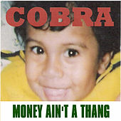 Money Ain't a Thang von Cobra