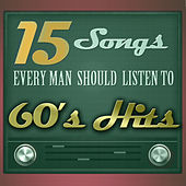 15 Songs Every Man Should Listen To - 60´s Hits von Various Artists
