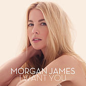 I Want You by Morgan James