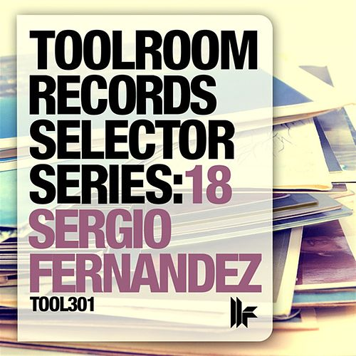 Toolroom Records Selector Series: 18 Sergio Fernandez by Various Artists