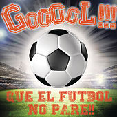 GOOOOL!!!... Que el Fútbol No Pare!!! by Various Artists