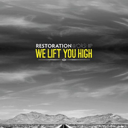 We Lift You High by Restoration Worship