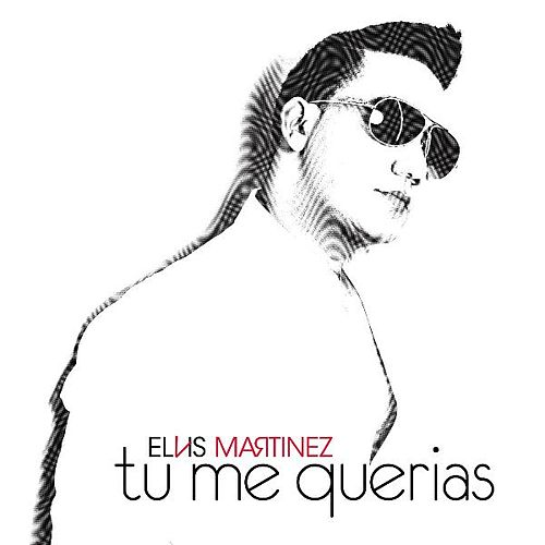 Tu Me Querias by Elvis Martinez