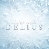 Relax With Delius by Various Artists