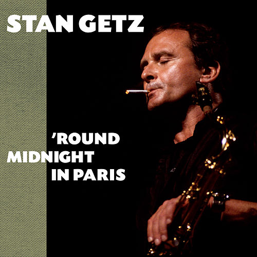 Round Midnight in Paris (Bonus Track Version) by Stan Getz