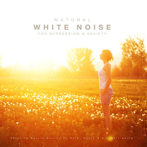 Natural White Noise for Anxiety & Depression: Relaxing Nature Sounds to Help, Sooth & Aid Well-Being by White Noise Research