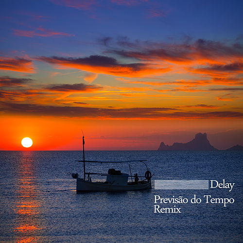 Previsão do Tempo (Remix) by Delay
